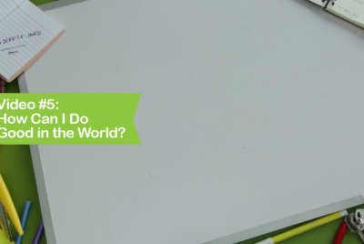 Video #5: How Can I Do Good in the World?