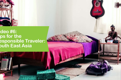 Video #6: Tips for the Responsible Traveler: South East Asia